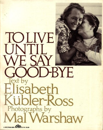 TO LIVE UNTIL WE SAY GOOD-BYE: Kubler-Ross, Elisabeth; photos