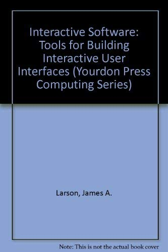 9780139240447: Interactive Software: Tools for Building Interactive User Interfaces (Yourdon Press Computing Series)