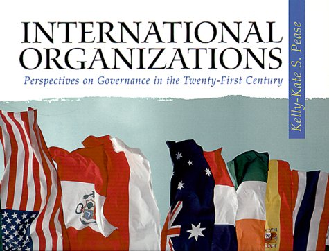 International Organizations : Perspectives on Governance in: Kelly-Kate S. Pease