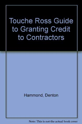 9780139256523: Touche Ross Guide to Granting Credit to Contractors