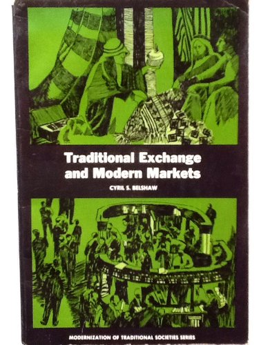 9780139260971: Traditional Exchange And Modern Markets (Modernization Of Traditional Societies Series)