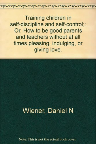 9780139262531: Training children in self-discipline and self-control;: Or, How to be good parents and teachers without at all times pleasing, indulging, or giving love,