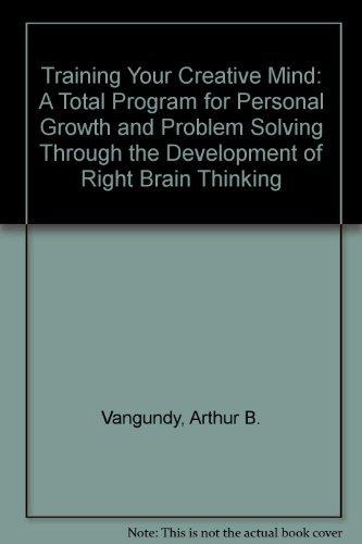 Training Your Creative Mind: A Total Program: Vangundy, Arthur B.