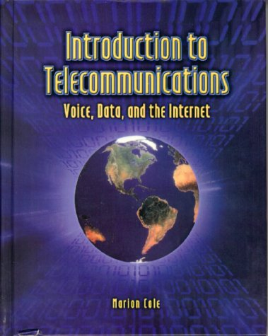 Introduction to Telecommunications: Voice, Data, and the: Marion Cole