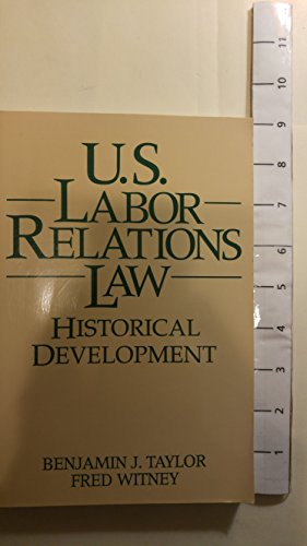 U. S. Labor Relations Law : Historical: Fred Witney; Benjamin