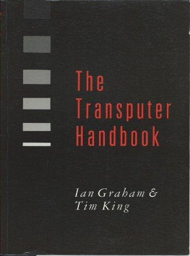 The Transputer Handbook (0139291342) by Graham, Ian; King, Tim