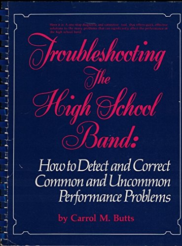 9780139311055: Troubleshooting the High School Band: How to Detect and Correct Common and Uncommon Performance Problems