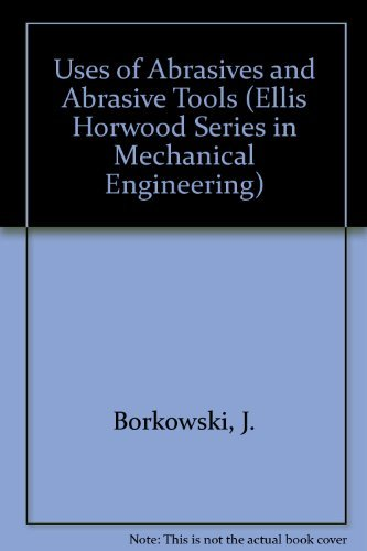 9780139325182: Uses of Abrasives and Abrasive Tools (Ellis Horwood Series in Mechanical Engineering)