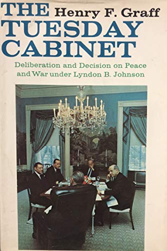 9780139325823: The Tuesday Cabinet; deliberation and decision on peace and war under Lyndon B. Johnson,