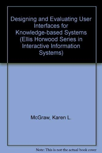 Designing and Evaluating User Interfaces for Knowledge-Based Systems (Ellis Horwood Series in ...