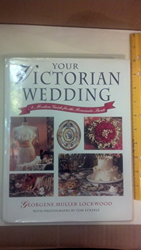 Your Victorian Wedding: A Modern Guide for the Romantic Bride: Lockwood, Georgene Muller
