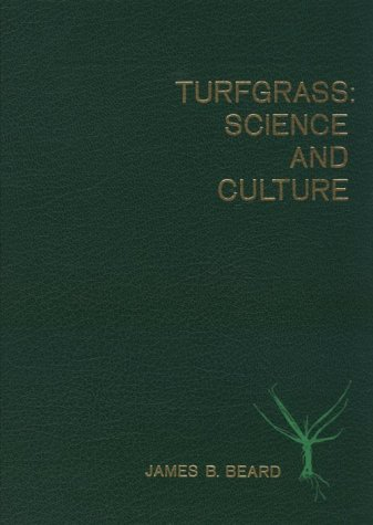 Turfgrass : Science and Culture: James B. Beard