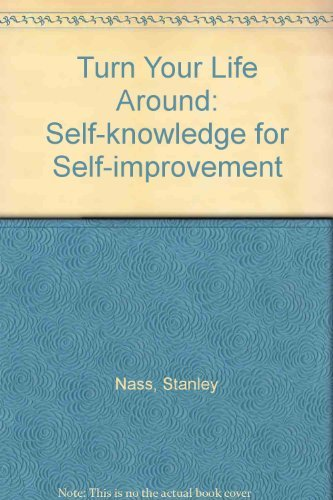 Turn Your Life Around: Self-knowledge for Self-improvement: Stanley Nass, Manfred