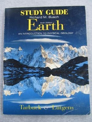 Earth: An Introduction to Physical Geology : Study Guide, 6th: Tarbuck; Lutgens