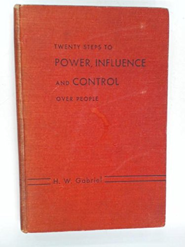 Twenty Steps to Power, Influence and Control: H. W. Gabriel