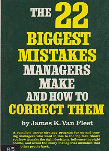 The 22 Biggest Mistakes Managers Make and How to Correct Them