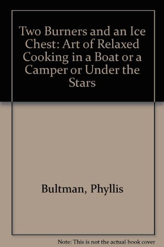 9780139351891: Two Burners and an Ice Chest: Art of Relaxed Cooking in a Boat or a Camper or Under the Stars