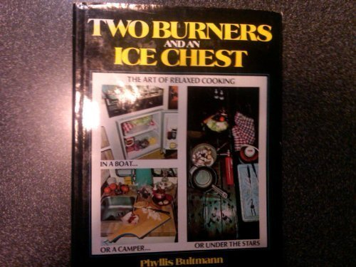 9780139351976: Two Burners and an Ice Chest: Art of Relaxed Cooking in a Boat or a Camper or Under the Stars (Creative cooking series)