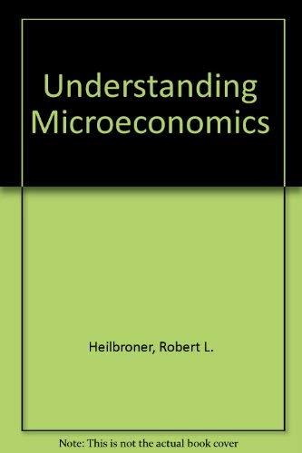 Understanding Microeconomics (0139365834) by Robert L. Heilbroner; Lester C. Thurow