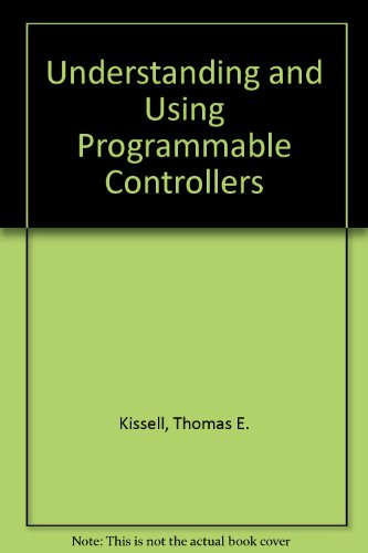 Understanding and Using Programmable Controllers: Thomas E. Kissell