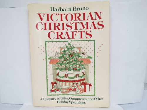 Victorian Christmas Crafts: A Treasury of Gifts, Ornaments, and Other Holiday Specialties: Bruno, ...