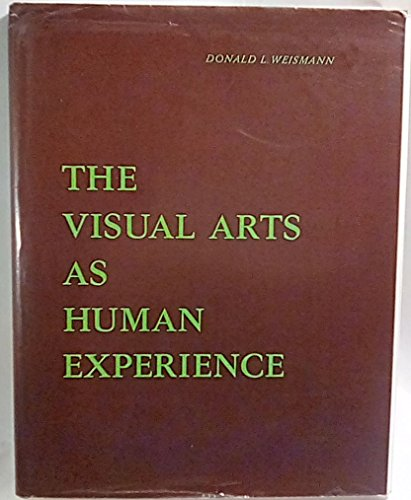 The Visual Arts as Human Experience: Weismann, Donald L.