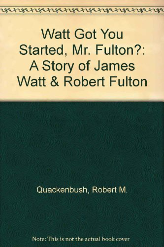 Watt Got You Started, Mr. Fulton?: A: Quackenbush, Robert M.