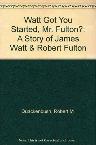 9780139443978: Watt Got You Started, Mr. Fulton?: A Story of James Watt & Robert Fulton