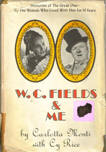 W. C. Fields & Me : Memories of the Great One - By the Woman Who Lived with Him for 14 Years: ...