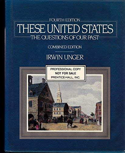9780139450983: These United States: The Questions of Our Past (Combined Edition)