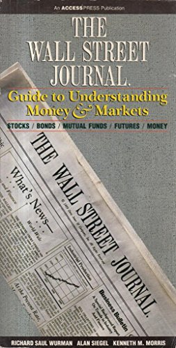 9780139451485: The Wall Street journal guide to understanding money & markets: Stocks, bonds, mutual funds, futures, money