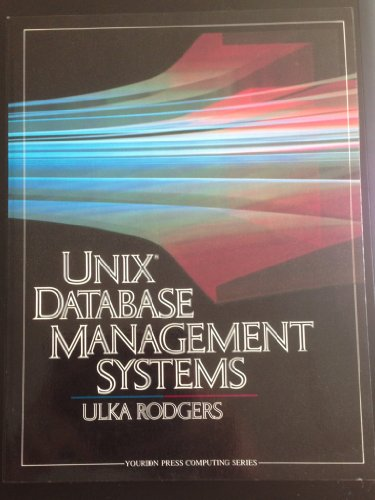 Unix Database Management Systems (Yourdon Press Computing: Rodgers, Ulka