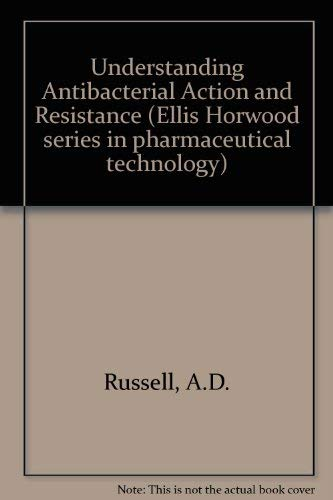 9780139469220: Understanding Antibacterial Action and Resistance (Ellis Horwood series in pharmaceutical technology)