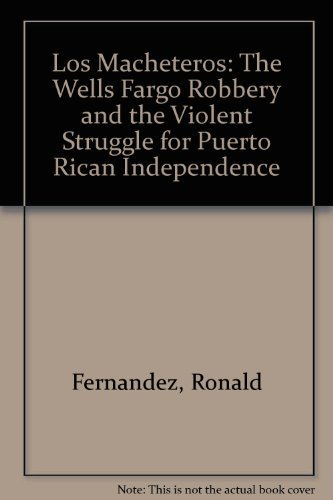 9780139500565: Los Macheteros: The Wells Fargo Robbery and the Violent Struggle for Puerto Rican Independence