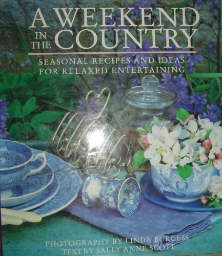9780139517815: A Weekend in the Country: Seasonal Recipes and Ideas for Relaxed Entertaining