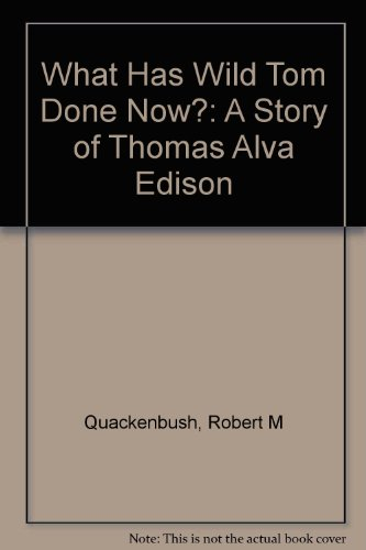 9780139521683: What Has Wild Tom Done Now?: A Story of Thomas Edison