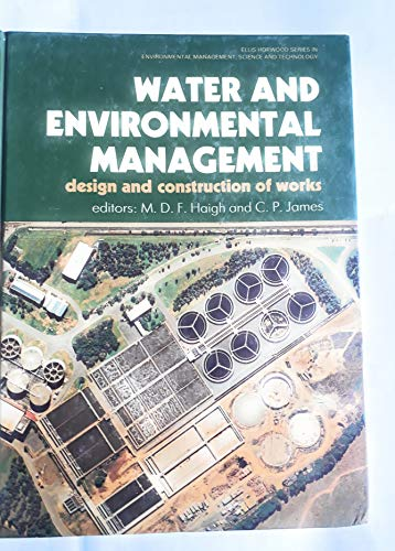 9780139526725: Water and Environmental Management: Design and Construction of Works (Ellis Horwood Series in Environmental Management, Science & Technology)