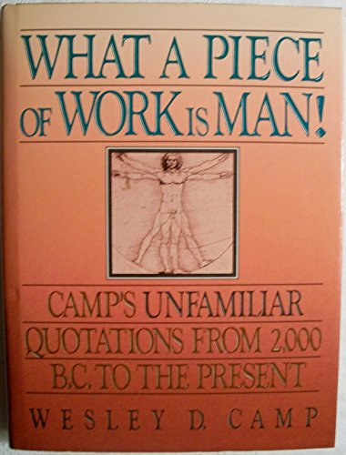 9780139558993: What a Piece of Work Is Man!: Camp's Unfamiliar Quotations from 2000 B.C. to the Present