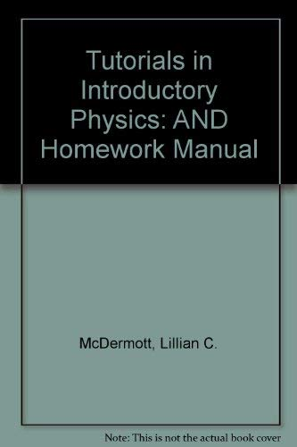 Tutorials in Introductory Physics and Homework Manual: Lillian C. McDermott,
