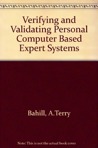 Verifying and Validating Personal Computer-Based Expert Systems: A. Terry Bahill