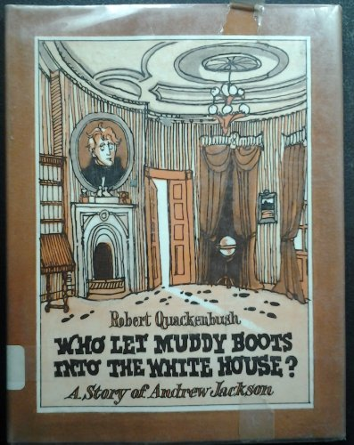 Who let muddy boots into the White House?: A story of Andrew Jackson (0139582576) by Quackenbush, Robert M