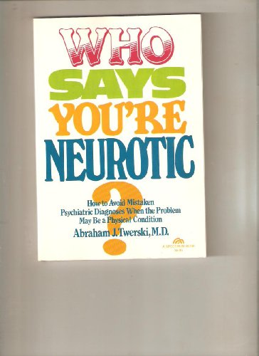 Who Says You're Neurotic: How to Avoid Mistaken Psychiatric Diagnoses When the Problem May Be a Physical Condition (9780139584480) by Abraham Twerski