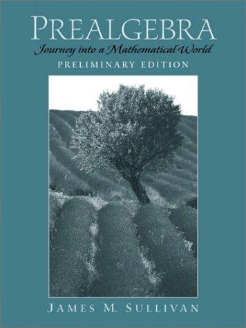 Prealgebra: Journey Into a Mathematical World (Preliminary Edition) (0139586466) by Jim Sullivan