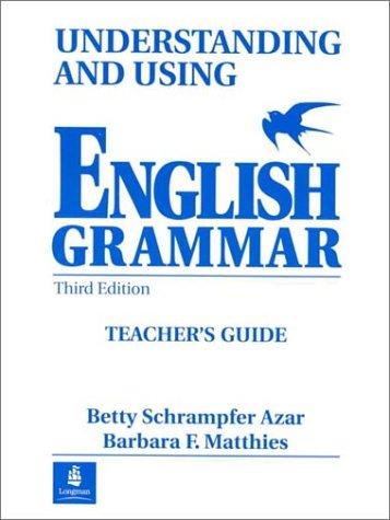 Understanding &Using English Grammar, Teacher's Guide- 3rd: Betty Schrampfer Azar;