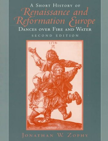 9780139593628: A Short History of Renaissance and Reformation Europe: Dances over Fire and Water (2nd Edition)