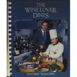 THE WINE LOVER DINES A Selection of Fine Recipes to Match the Wines of the World: Aspler, Tony and ...