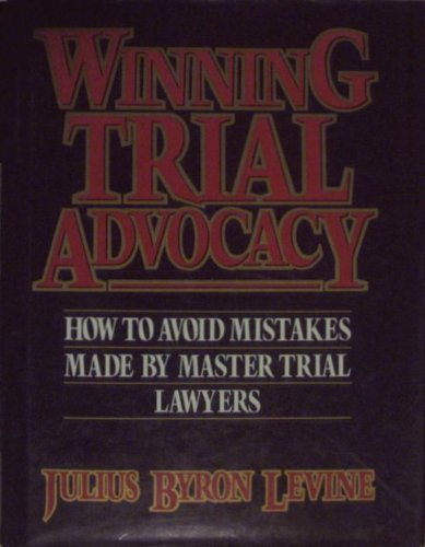 9780139613197: Winning Trial Advocacy: How to Avoid Mistakes Made by Master Trial Lawyers