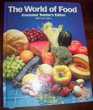 9780139655678: The World of Food: Annotated Teacher's Edition