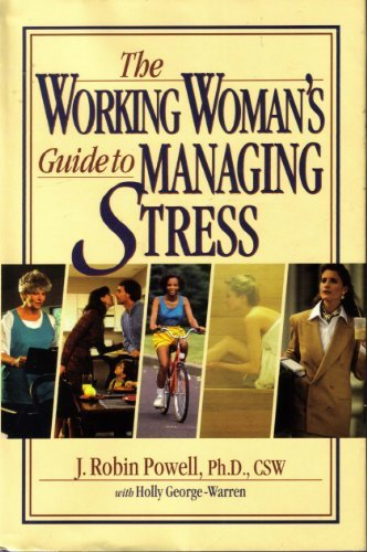 The Working Woman's Guide to Managing Stress (0139692053) by Powell, J. Robin; George-Warren, Holly