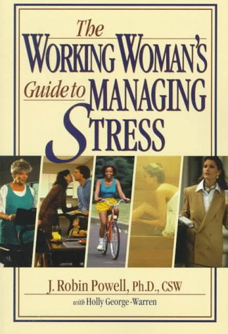 The Working Woman's Guide to Managing Stress (0139692134) by Powell, J. Robin; George-Warren, Holly